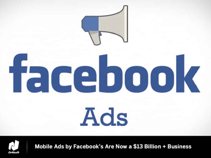 Mobile Ads by Facebook's Are Now a $13 Billion + Business