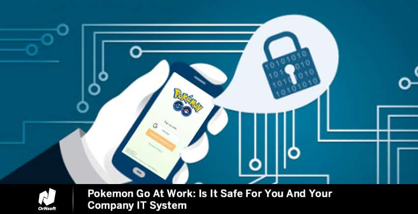 Pokemon Go At Work: Is It Safe For You And Your Company IT System